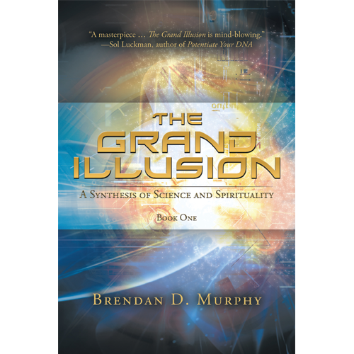 The Grand Illusion: A Synthesis Of Science And Spirituality (Ebook)
